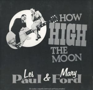 How hoigh the moon by Les Paul & Mary Ford